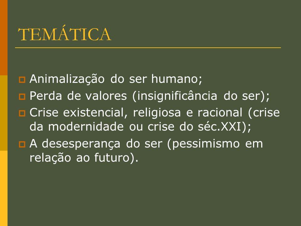 TEMÁTICA Animalização do ser humano;