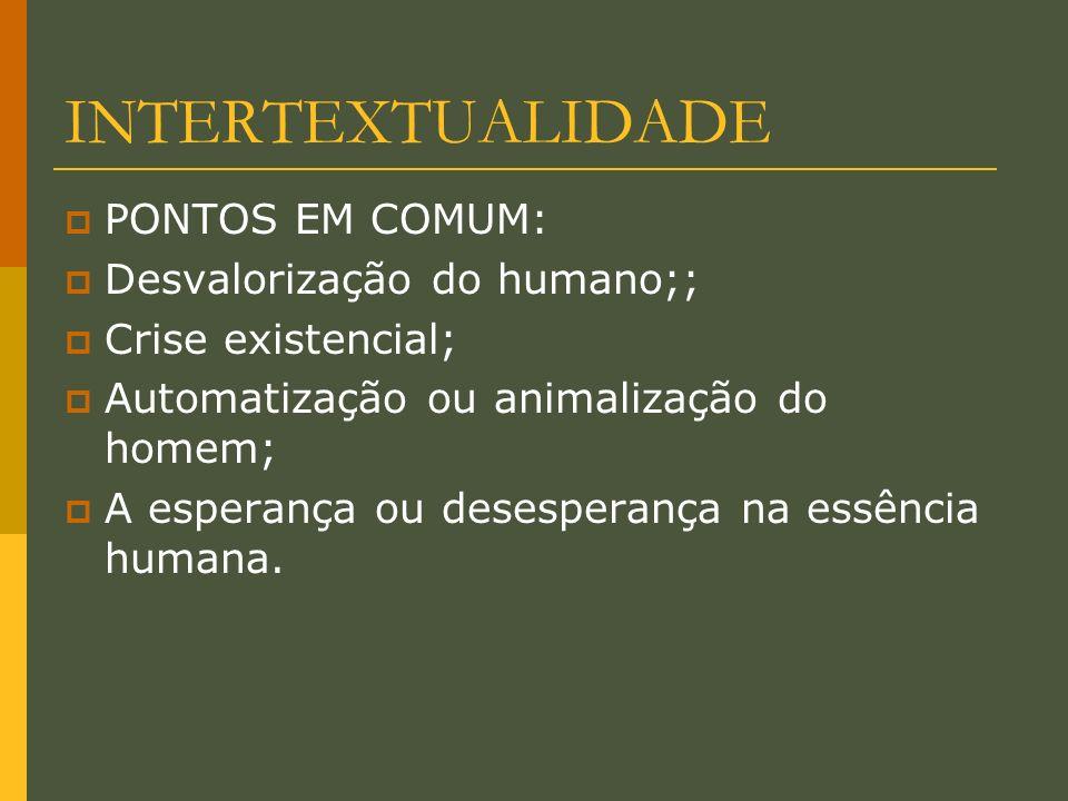 INTERTEXTUALIDADE PONTOS EM COMUM: Desvalorização do humano;;