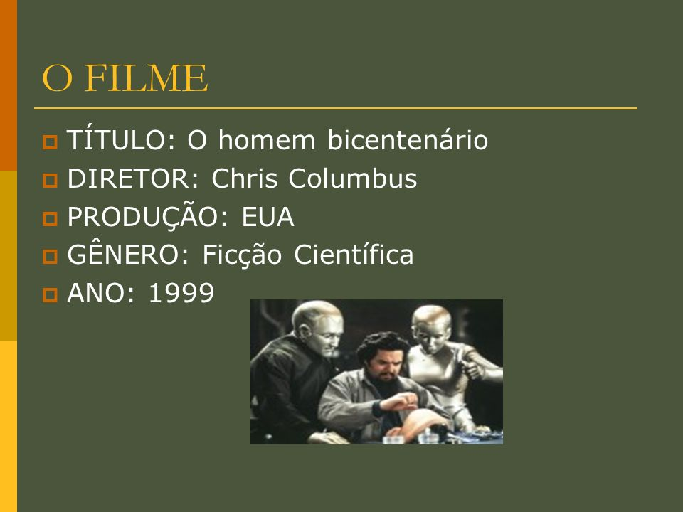 O FILME TÍTULO: O homem bicentenário DIRETOR: Chris Columbus