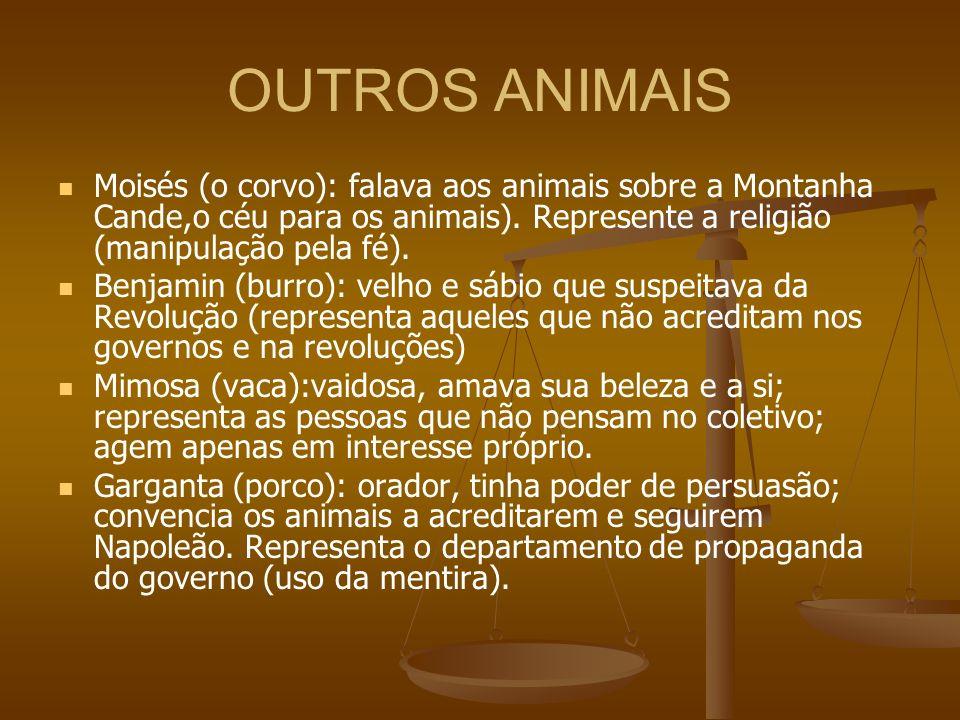 OUTROS ANIMAIS Moisés (o corvo): falava aos animais sobre a Montanha Cande,o céu para os animais). Represente a religião (manipulação pela fé).