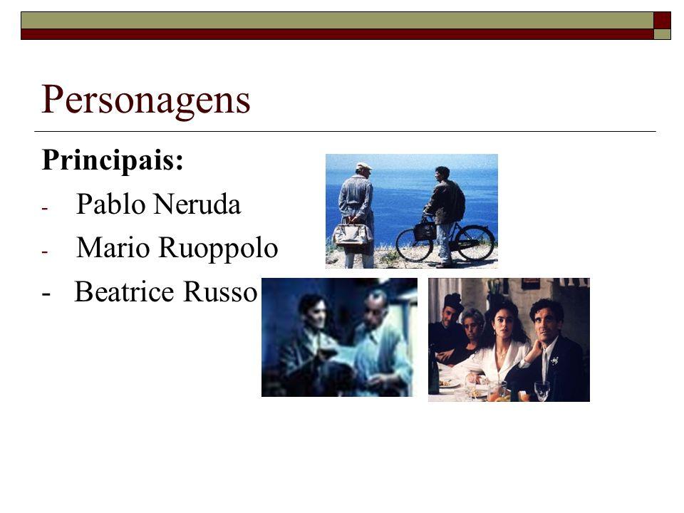 Personagens Principais: Pablo Neruda Mario Ruoppolo - Beatrice Russo