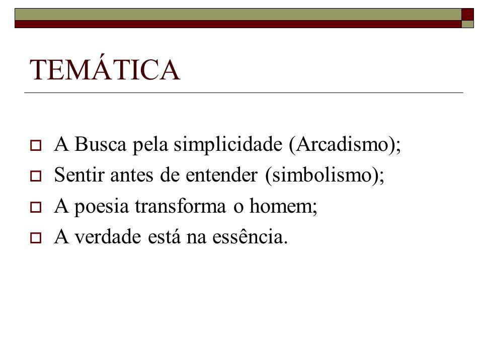 TEMÁTICA A Busca pela simplicidade (Arcadismo);