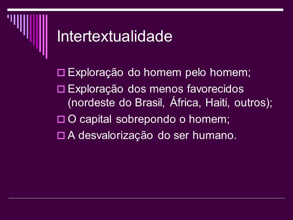 Intertextualidade Exploração do homem pelo homem;
