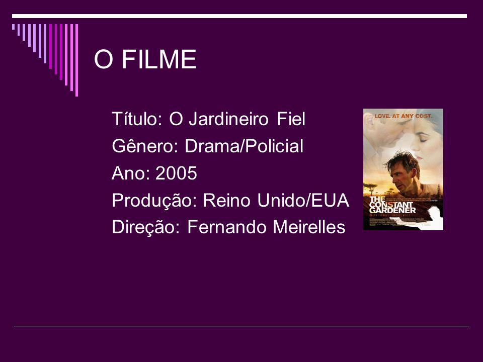 O FILME Título: O Jardineiro Fiel Gênero: Drama/Policial Ano: 2005