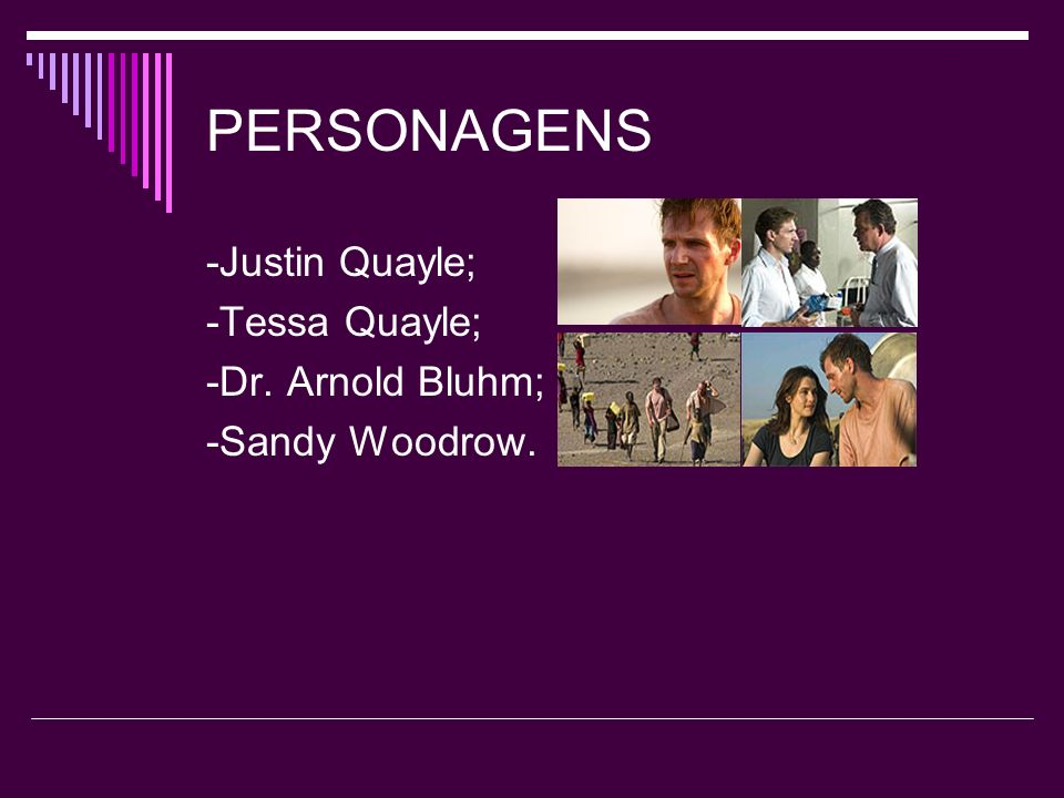 PERSONAGENS -Justin Quayle; -Tessa Quayle; -Dr. Arnold Bluhm;