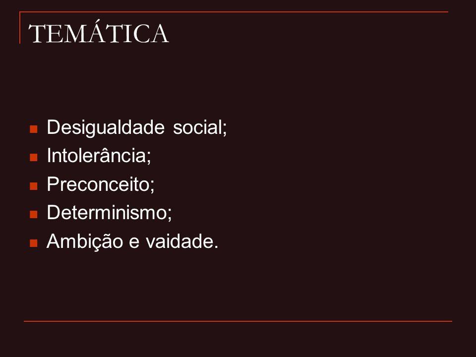 TEMÁTICA Desigualdade social; Intolerância; Preconceito; Determinismo;