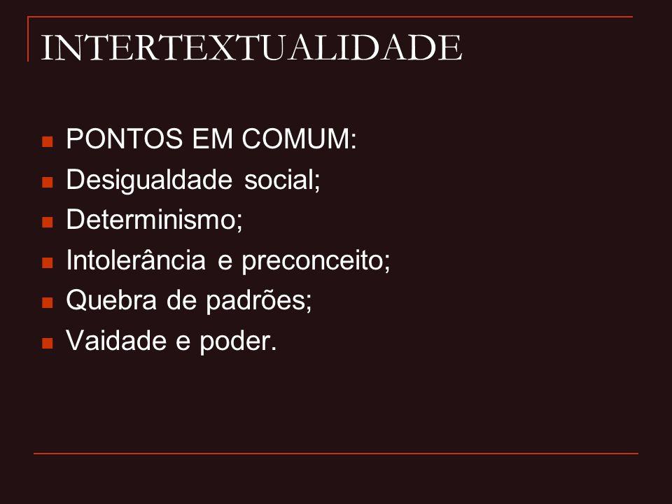INTERTEXTUALIDADE PONTOS EM COMUM: Desigualdade social; Determinismo;