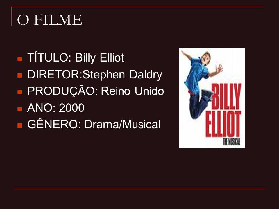 O FILME TÍTULO: Billy Elliot DIRETOR:Stephen Daldry