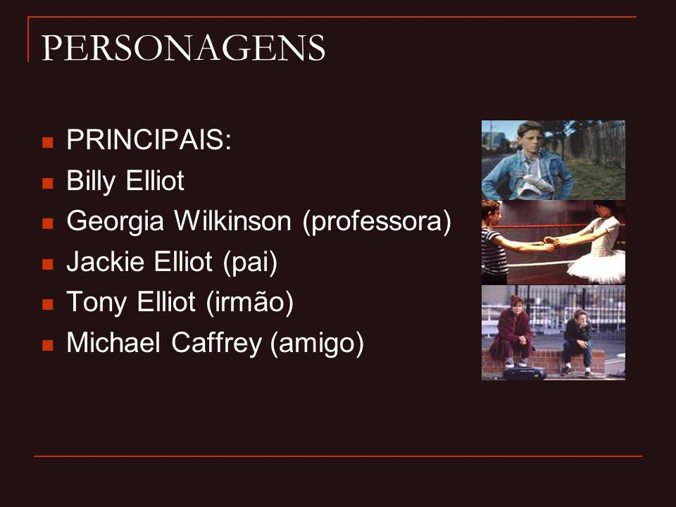 PERSONAGENS PRINCIPAIS: Billy Elliot Georgia Wilkinson (professora)