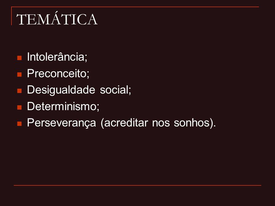 TEMÁTICA Intolerância; Preconceito; Desigualdade social; Determinismo;