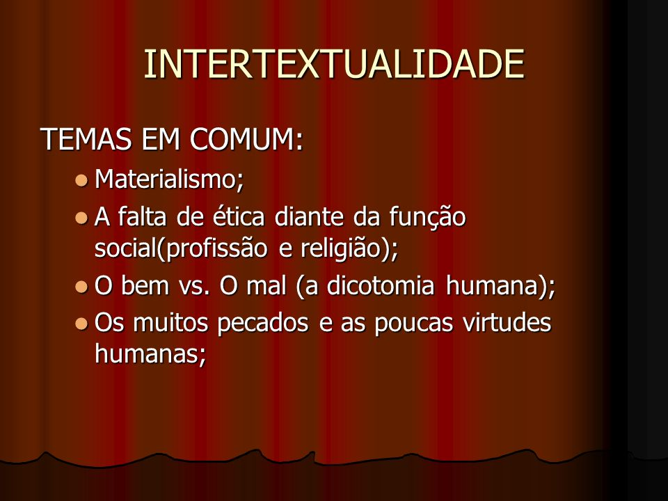 INTERTEXTUALIDADE TEMAS EM COMUM: Materialismo;