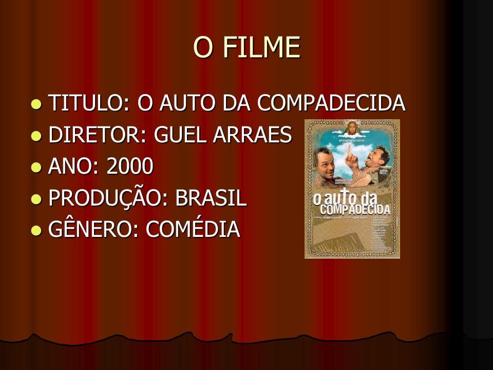 O FILME TITULO: O AUTO DA COMPADECIDA DIRETOR: GUEL ARRAES ANO: 2000
