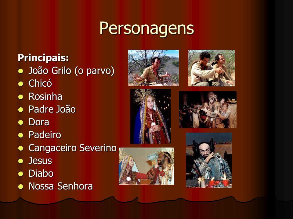Personagens Principais: João Grilo (o parvo) Chicó Rosinha Padre João