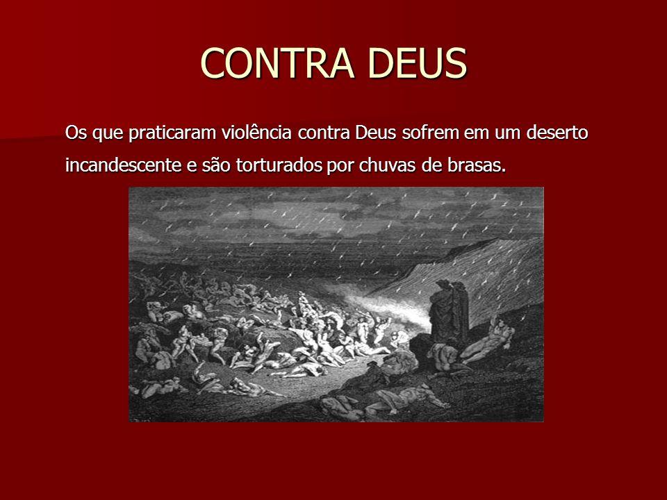 CONTRA DEUS Os que praticaram violência contra Deus sofrem em um deserto incandescente e são torturados por chuvas de brasas.