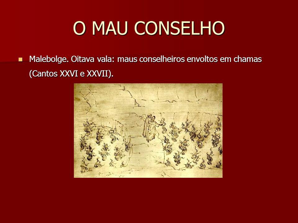 O MAU CONSELHO Malebolge. Oitava vala: maus conselheiros envoltos em chamas (Cantos XXVI e XXVII).