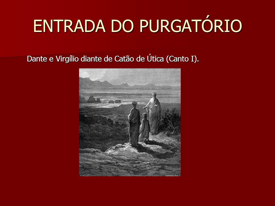 ENTRADA DO PURGATÓRIO Dante e Virgílio diante de Catão de Útica (Canto I).