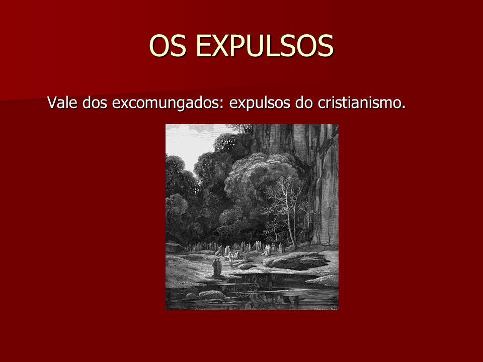 OS EXPULSOS Vale dos excomungados: expulsos do cristianismo.