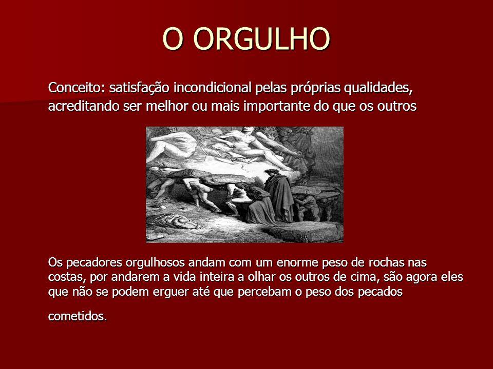 O ORGULHO Conceito: satisfação incondicional pelas próprias qualidades, acreditando ser melhor ou mais importante do que os outros.