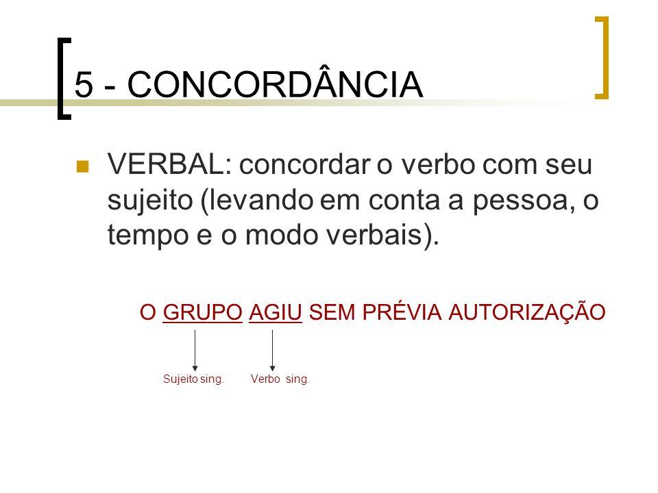 5 - CONCORDÂNCIA VERBAL: concordar o verbo com seu sujeito (levando em conta a pessoa, o tempo e o modo verbais).