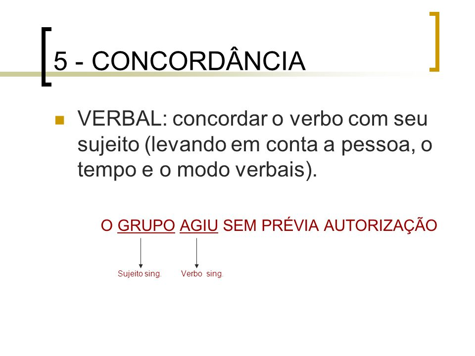 5 - CONCORDÂNCIAVERBAL: concordar o verbo com seu sujeito (levando em conta a pessoa, o tempo e o modo verbais).