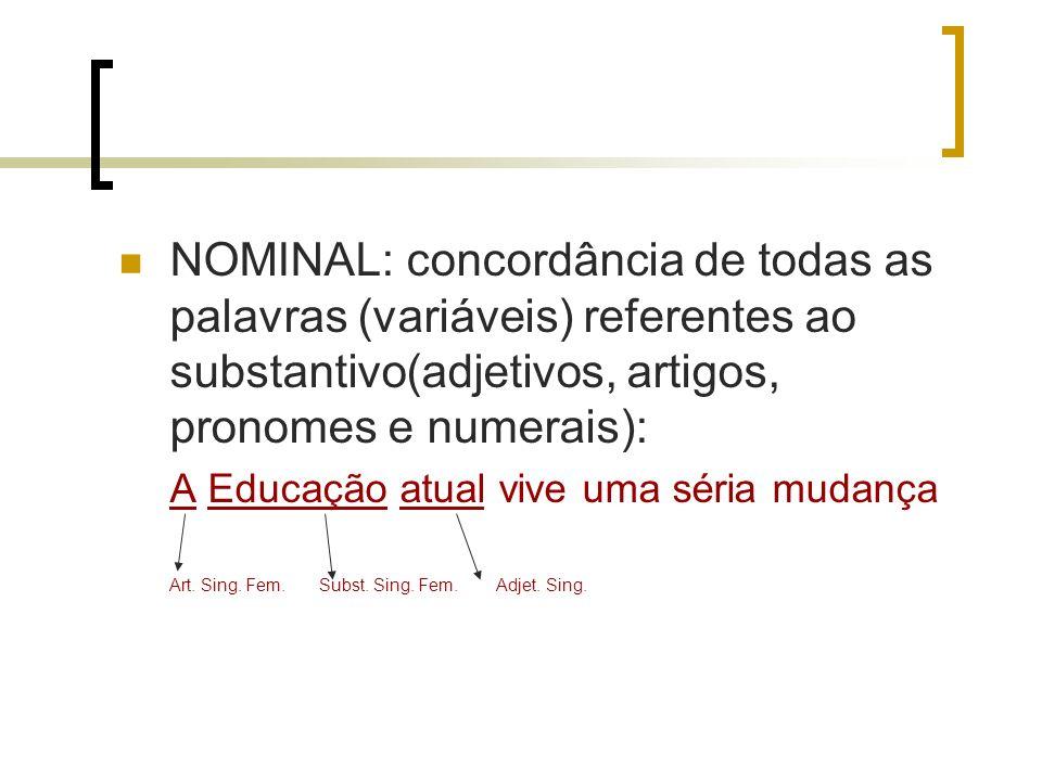 NOMINAL: concordância de todas as palavras (variáveis) referentes ao substantivo(adjetivos, artigos, pronomes e numerais):