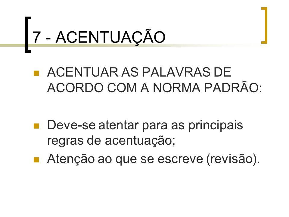 7 - ACENTUAÇÃO ACENTUAR AS PALAVRAS DE ACORDO COM A NORMA PADRÃO: