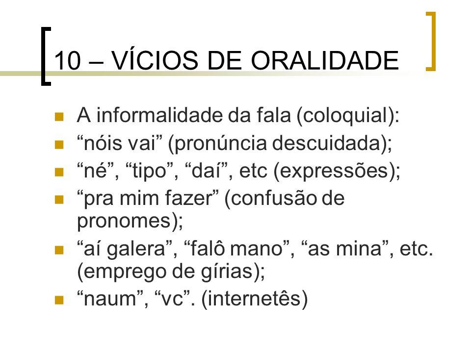 10 – VÍCIOS DE ORALIDADE A informalidade da fala (coloquial):