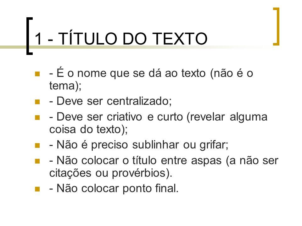 1 - TÍTULO DO TEXTO - É o nome que se dá ao texto (não é o tema);
