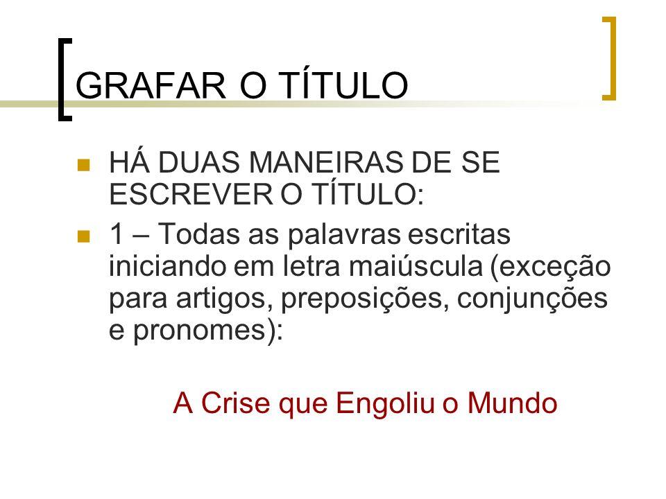 GRAFAR O TÍTULO HÁ DUAS MANEIRAS DE SE ESCREVER O TÍTULO:
