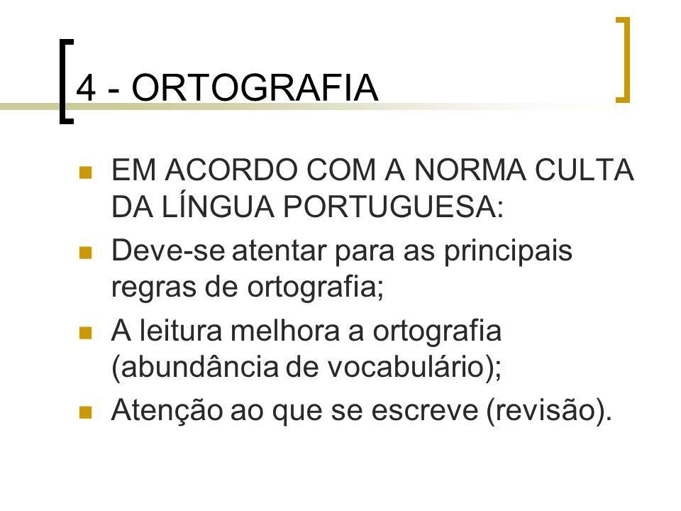 4 - ORTOGRAFIA EM ACORDO COM A NORMA CULTA DA LÍNGUA PORTUGUESA: