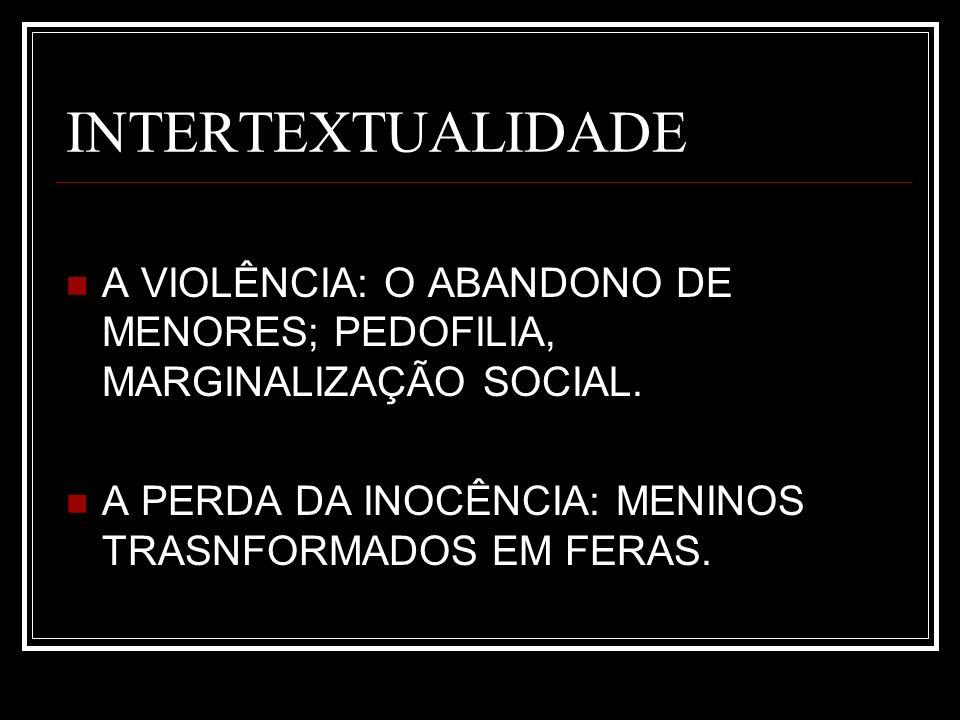 INTERTEXTUALIDADE A VIOLÊNCIA: O ABANDONO DE MENORES; PEDOFILIA, MARGINALIZAÇÃO SOCIAL.
