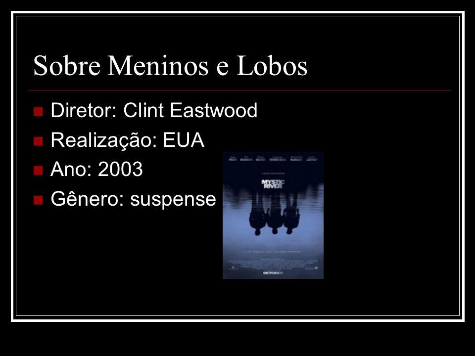 Sobre Meninos e Lobos Diretor: Clint Eastwood Realização: EUA