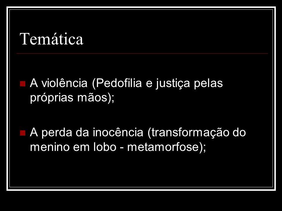 Temática A violência (Pedofilia e justiça pelas próprias mãos);