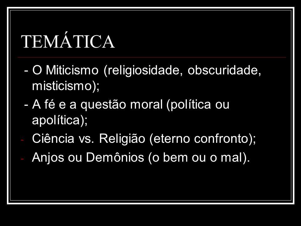 TEMÁTICA - O Miticismo (religiosidade, obscuridade, misticismo);