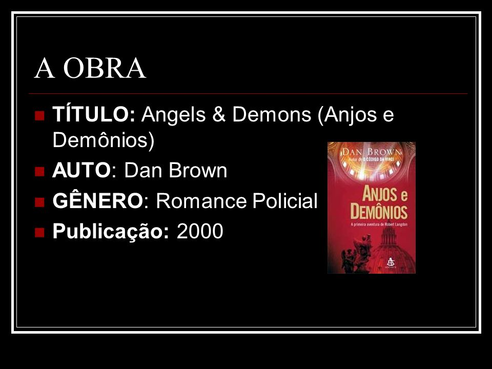 A OBRA TÍTULO: Angels & Demons (Anjos e Demônios) AUTO: Dan Brown