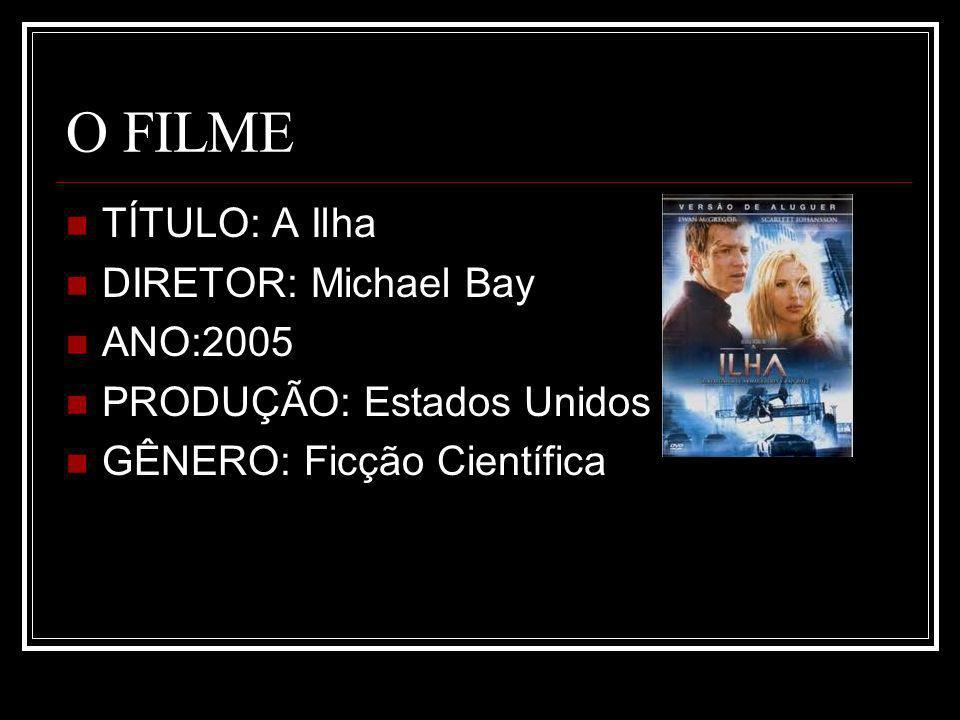 O FILME TÍTULO: A Ilha DIRETOR: Michael Bay ANO:2005