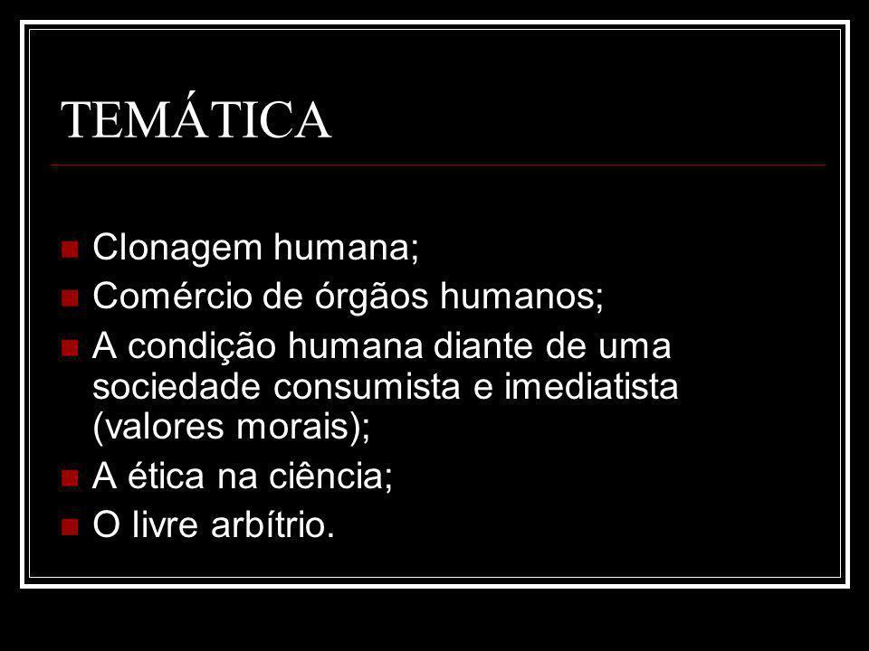 TEMÁTICA Clonagem humana; Comércio de órgãos humanos;