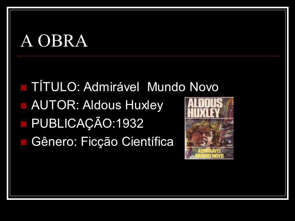 A OBRA TÍTULO: Admirável Mundo Novo AUTOR: Aldous Huxley