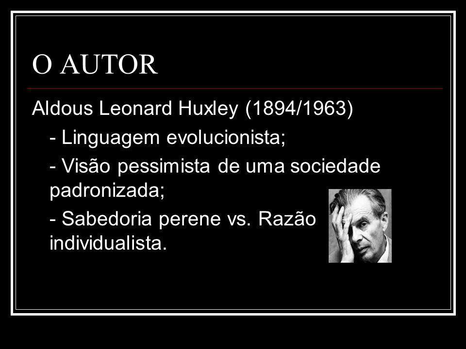 O AUTOR Aldous Leonard Huxley (1894/1963) - Linguagem evolucionista;