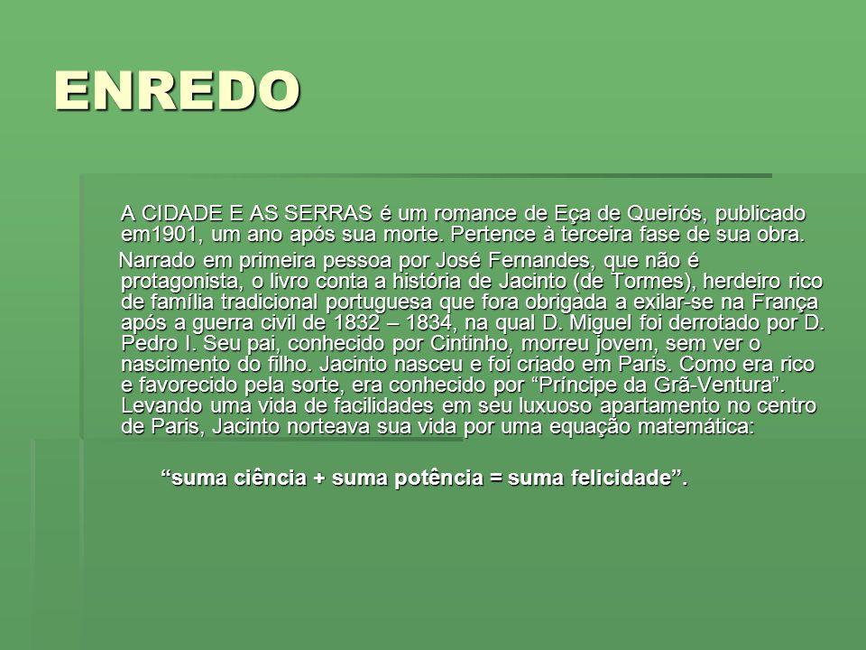 ENREDOA CIDADE E AS SERRAS é um romance de Eça de Queirós, publicado em1901, um ano após sua morte. Pertence à terceira fase de sua obra.