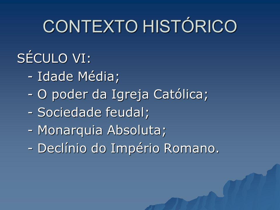 CONTEXTO HISTÓRICO SÉCULO VI: - Idade Média;