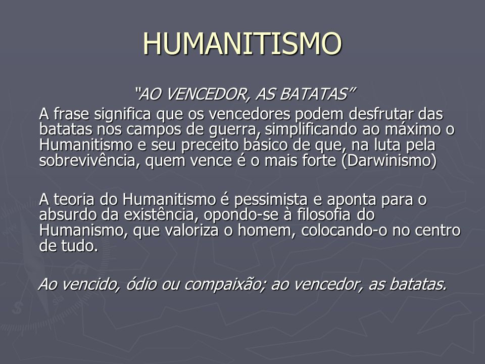 HUMANITISMO AO VENCEDOR, AS BATATAS