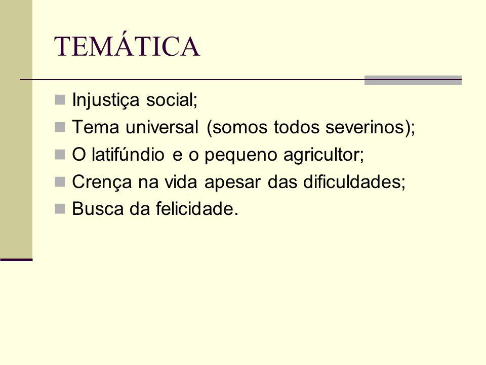 TEMÁTICA Injustiça social; Tema universal (somos todos severinos);