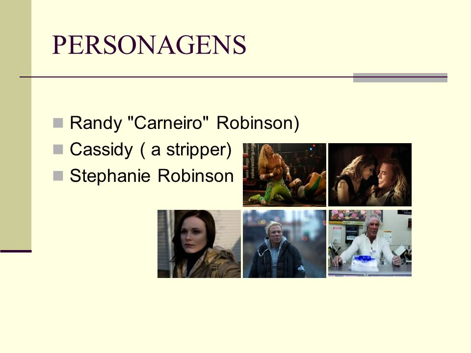 PERSONAGENS Randy Carneiro Robinson) Cassidy ( a stripper)