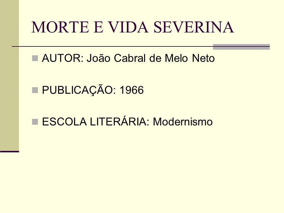 MORTE E VIDA SEVERINA AUTOR: João Cabral de Melo Neto PUBLICAÇÃO: 1966