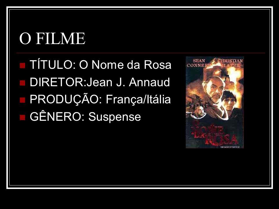 O FILME TÍTULO: O Nome da Rosa DIRETOR:Jean J. Annaud