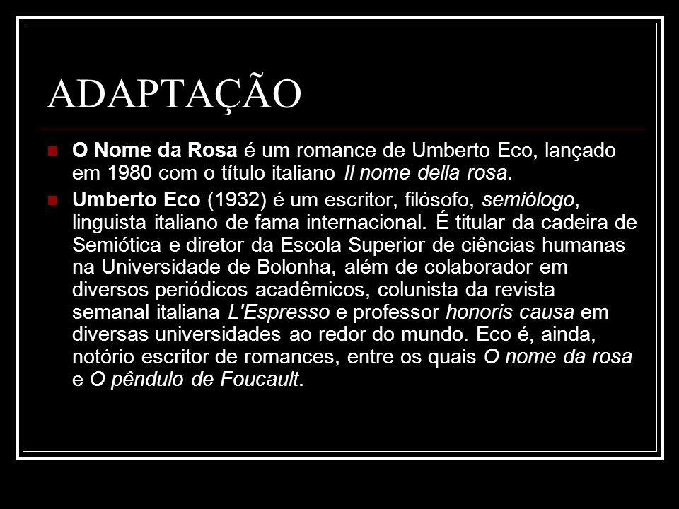 ADAPTAÇÃO O Nome da Rosa é um romance de Umberto Eco, lançado em 1980 com o título italiano Il nome della rosa.