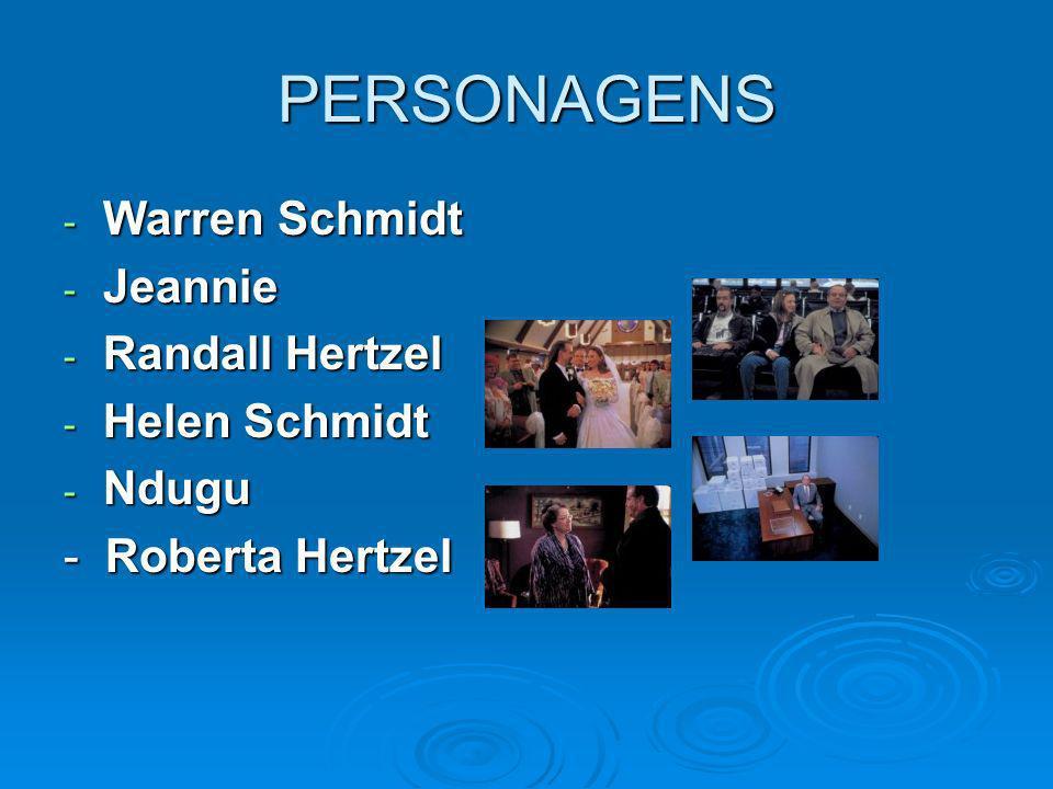 PERSONAGENS Warren Schmidt Jeannie Randall Hertzel Helen Schmidt Ndugu
