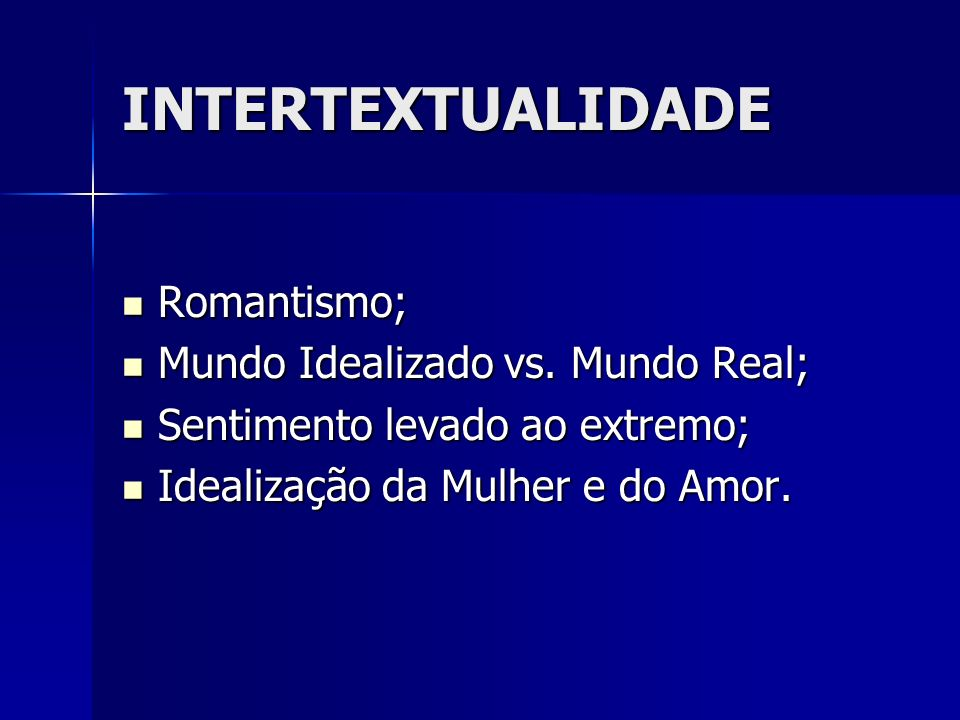 INTERTEXTUALIDADE Romantismo; Mundo Idealizado vs. Mundo Real;