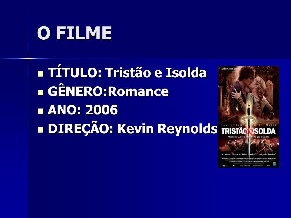 O FILME TÍTULO: Tristão e Isolda GÊNERO:Romance ANO: 2006